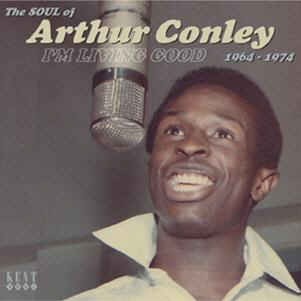 Conley ,Arthur - I'm Living Good 1964-1974 :The Soul Of..