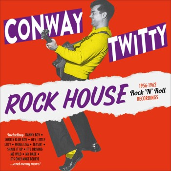 Twitty ,Conway - Rock House 1956-1962 Rock'n'Roll Rec..