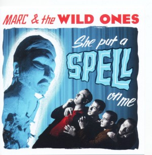 Marc & The Wild Ones - She Put A Spell On Me